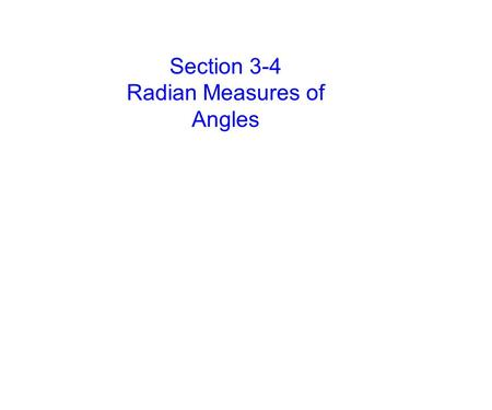 Section 3-4 Radian Measures of Angles. Definition: Radian Measure of an Angle.