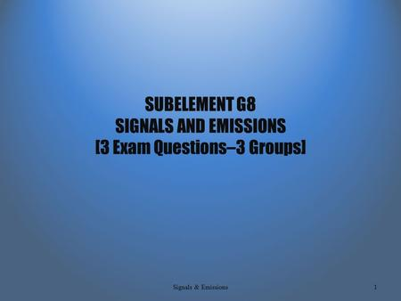 SUBELEMENT G8 SIGNALS AND EMISSIONS [3 Exam Questions–3 Groups] Signals & Emissions1.