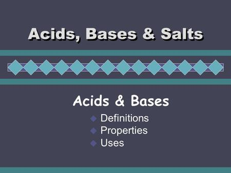 Acids, Bases & Salts Acids & Bases  Definitions  Properties  Uses.