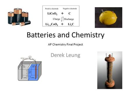 Batteries and Chemistry AP Chemistry Final Project Derek Leung.