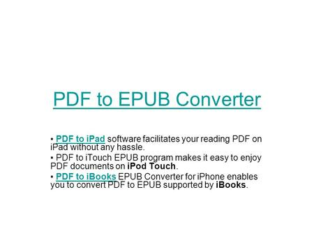 PDF to EPUB Converter ▪ PDF to iPad software facilitates your reading PDF on iPad without any hassle.PDF to iPad ▪ PDF to iTouch EPUB program makes it.