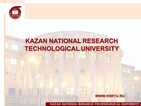 KAZAN NATIONAL RESEARCH TECHNOLOGICAL UNIVERSITY WWW.KNRTU.RU.