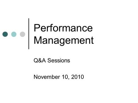 Performance Management Q&A Sessions November 10, 2010.