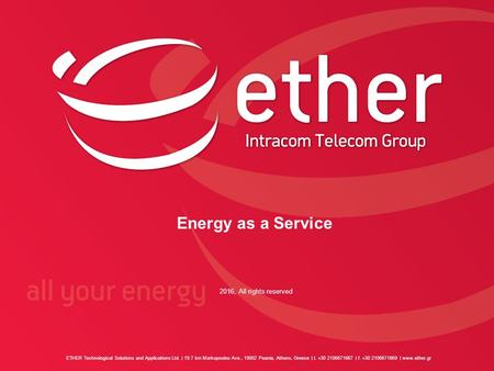 Energy as a Service 2016, All rights reserved ETHER Technological Solutions and Applications Ltd. | 19.7 km Markopoulou Ave., 19002 Peania, Athens, Greece.