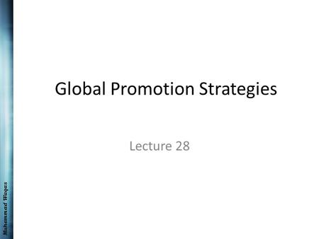 Muhammad Waqas Global Promotion Strategies Lecture 28.