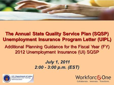 The Annual State Quality Service Plan (SQSP) Unemployment Insurance Program Letter (UIPL) Additional Planning Guidance for the Fiscal Year (FY) 2012 Unemployment.