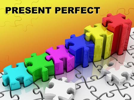 PRESENT PERFECT. PART 1 PRESENT PERFECT INSTRUCTIONS: Put the verbs in the Present Perfect. Say the sentences aloud.