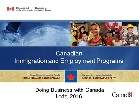 Canadian Immigration and Employment Programs Doing Business with Canada Łodz, 2016.