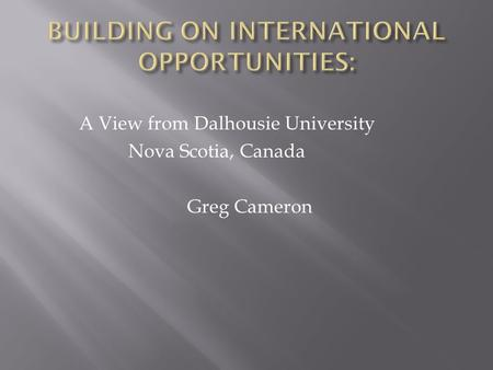 A View from Dalhousie University Nova Scotia, Canada Greg Cameron.