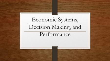 Economic Systems, Decision Making, and Performance,