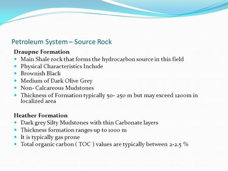 Petroleum System – Source Rock Draupne Formation Main Shale rock that forms the hydrocarbon source in this field Physical Characteristics Include Brownish.