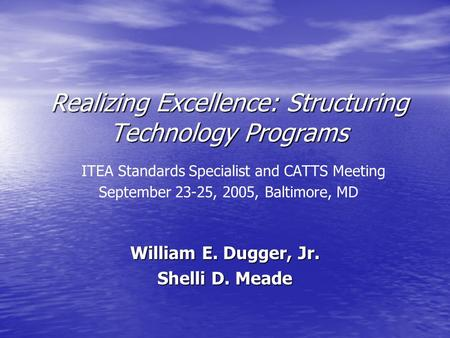 Realizing Excellence: Structuring Technology Programs Realizing Excellence: Structuring Technology Programs ITEA Standards Specialist and CATTS Meeting.