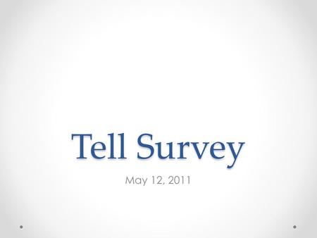 Tell Survey May 12, 2011. To encourage large response rates, the Kentucky Education Association, Kentucky Association of School Administrators, Kentucky.