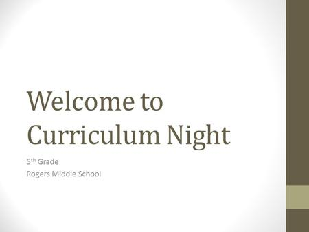 Welcome to Curriculum Night 5 th Grade Rogers Middle School.