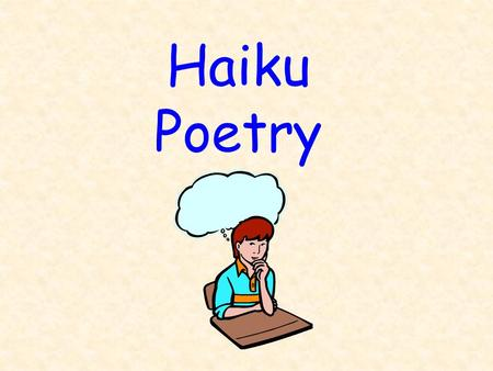 Haiku Poetry. Haiku is also called nature or seasonal haiku.