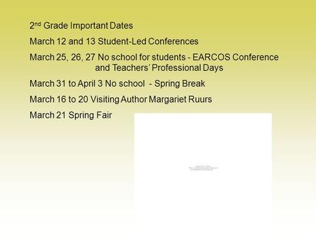 2 nd Grade Important Dates March 12 and 13 Student-Led Conferences March 25, 26, 27 No school for students - EARCOS Conference and Teachers' Professional.