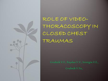 Grubnik V.V., Baydan V.V., Severgin V.E., Grubnik V.Yu., ROLE OF VIDEO- THORACOSCOPY IN CLOSED CHEST TRAUMAS.