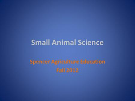 Small Animal Science Spencer Agriculture Education Fall 2012.