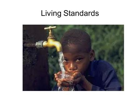 Living Standards. Human Development Index Each year the UN releases a report ranking the development of all of the countries in the world.