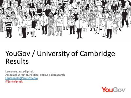 Laurence Janta-Lipinski Associate Director, Political and Social YouGov / University of Cambridge Results.