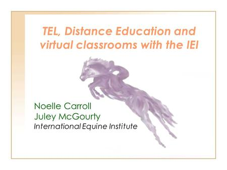 TEL, Distance Education and virtual classrooms with the IEI Noelle Carroll Juley McGourty International Equine Institute.