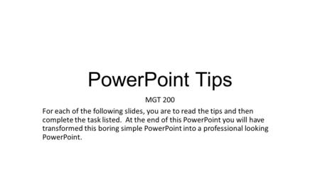 PowerPoint Tips MGT 200 For each of the following slides, you are to read the tips and then complete the task listed. At the end of this PowerPoint you.