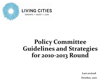 Policy Committee Guidelines and Strategies for 2010-2013 Round Last revised October, 2010.