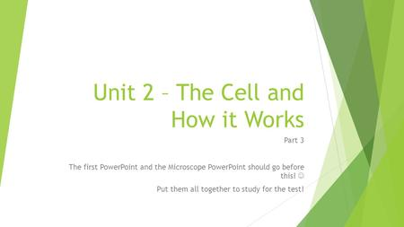Unit 2 – The Cell and How it Works Part 3 The first PowerPoint and the Microscope PowerPoint should go before this! Put them all together to study for.
