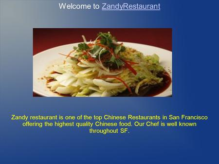 Welcome to ZandyRestaurant Zandy restaurant is one of the top Chinese Restaurants in San Francisco offering the highest quality Chinese food. Our Chef.