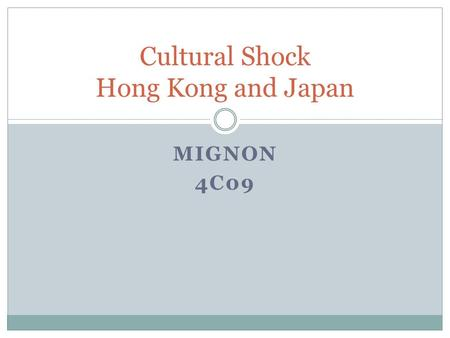 MIGNON 4C09 Cultural Shock Hong Kong and Japan. places Hong Kong Disneyland Tokyo Disneyland Both Hong Kong and Japan have Disneyland. We have the same.