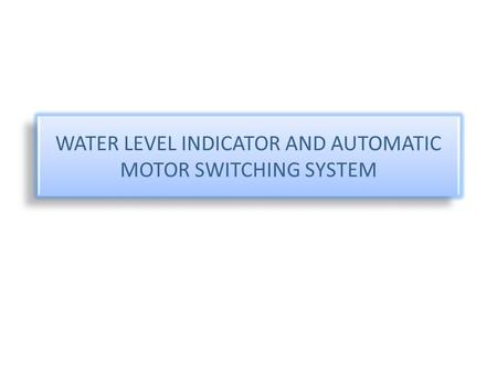 WATER LEVEL INDICATOR AND AUTOMATIC MOTOR SWITCHING SYSTEM