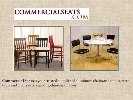 Commercial Seats is your trusted supplier of aluminum chairs and tables, retro table and chairs sets, stacking chairs and more.