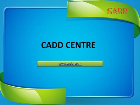 CADD CENTRE www.cadd.co.in. About US CADD Centre Training Services is the training arm of 27 year old CADD Centre Group, head quartered at Chennai, India.