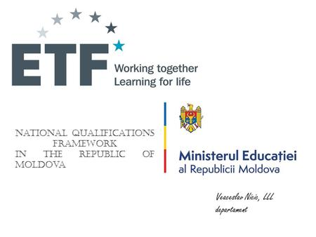 National Qualifications Framework in the Republic of Moldova Veaceslav Nicic, LLL departament.