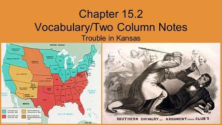 Chapter 15.2 Vocabulary/Two Column Notes Trouble in Kansas.