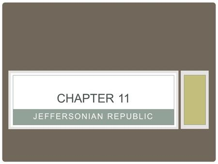 JEFFERSONIAN REPUBLIC CHAPTER 11. JEFFERSONIAN REVOLUTION OF 1800 Jefferson beats Adams in 1800 Dirty Campaigns being run Jefferson vs. Burr electorally.
