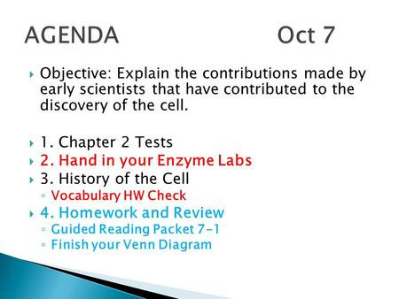  Objective: Explain the contributions made by early scientists that have contributed to the discovery of the cell.  1. Chapter 2 Tests  2. Hand in your.