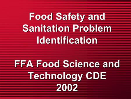 Food Safety and Sanitation Problem Identification FFA Food Science and Technology CDE 2002.
