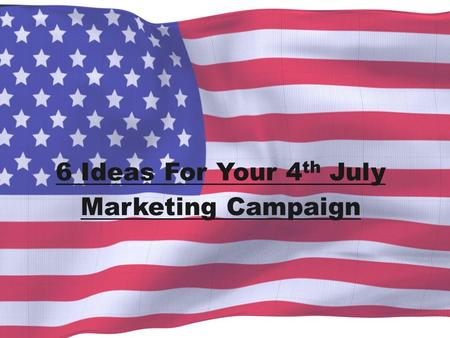 6 Ideas For Your 4 th July Marketing Campaign. 1. Launch a Facebook photo contest that prompts fans to submit their favorite July 4th memories. Offer.