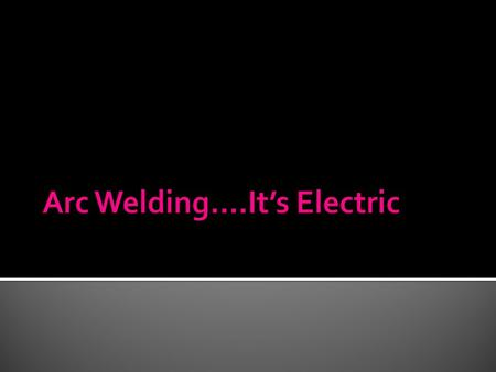 11 - 2  Manual arc welding  Heat for welding generated by electric arc established between flux-covered consumable metal rod (electrode) and work 