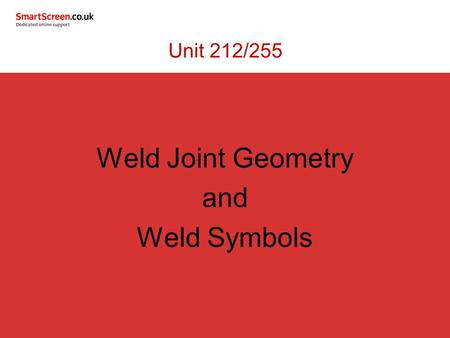 Unit 212/255 Weld Joint Geometry and Weld Symbols.