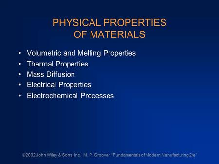 "©2002 John Wiley & Sons, Inc. M. P. Groover, ""Fundamentals <strong>of</strong> Modern Manufacturing 2/e"" PHYSICAL PROPERTIES <strong>OF</strong> MATERIALS Volumetric and Melting Properties."