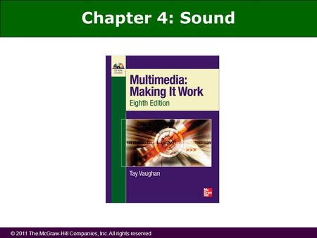 © 2011 The McGraw-Hill Companies, Inc. All rights reserved Chapter 4: Sound.
