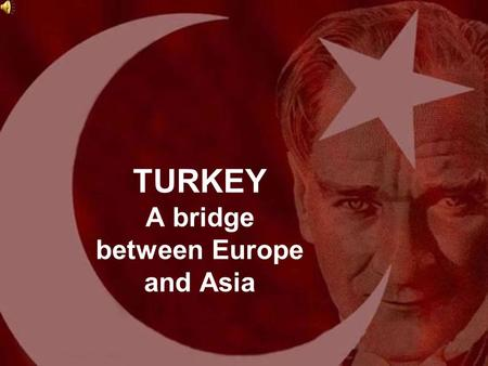 TURKEY A bridge between Europe and Asia. The Turkish Republic The Turkish Republic was founded on October 29, 1923. The Turkish Republic was founded on.