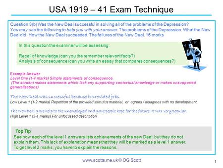 1 USA 1919 – 41 Exam Technique www.scotts.me.uk © OG Scott Question 3(b) Was the New Deal successful in solving all of the problems of the Depression?
