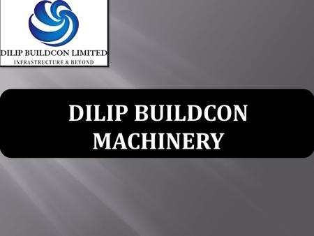 DILIP BUILDCON MACHINERY. High performance and unmatched service of Cat ® machines have played a major role in the phenomenal growth of Dilip Buildcon.