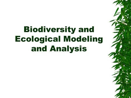 Biodiversity and Ecological Modeling and Analysis.