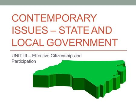 CONTEMPORARY ISSUES – STATE AND LOCAL GOVERNMENT UNIT III – Effective Citizenship and Participation.