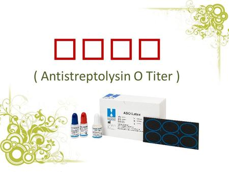 ASOT ( Antistreptolysin O Titer ).  Alternative Names :- ASO ASLO Anti-streptolysin O ( ASO or ASLO ) is an antibody produced against an antigen produced.