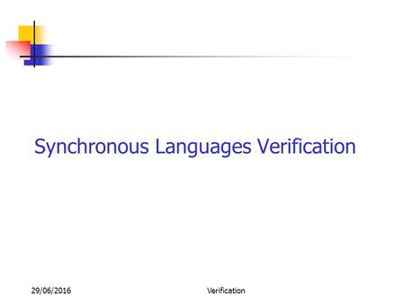 29/06/2016Verification Synchronous Languages Verification.